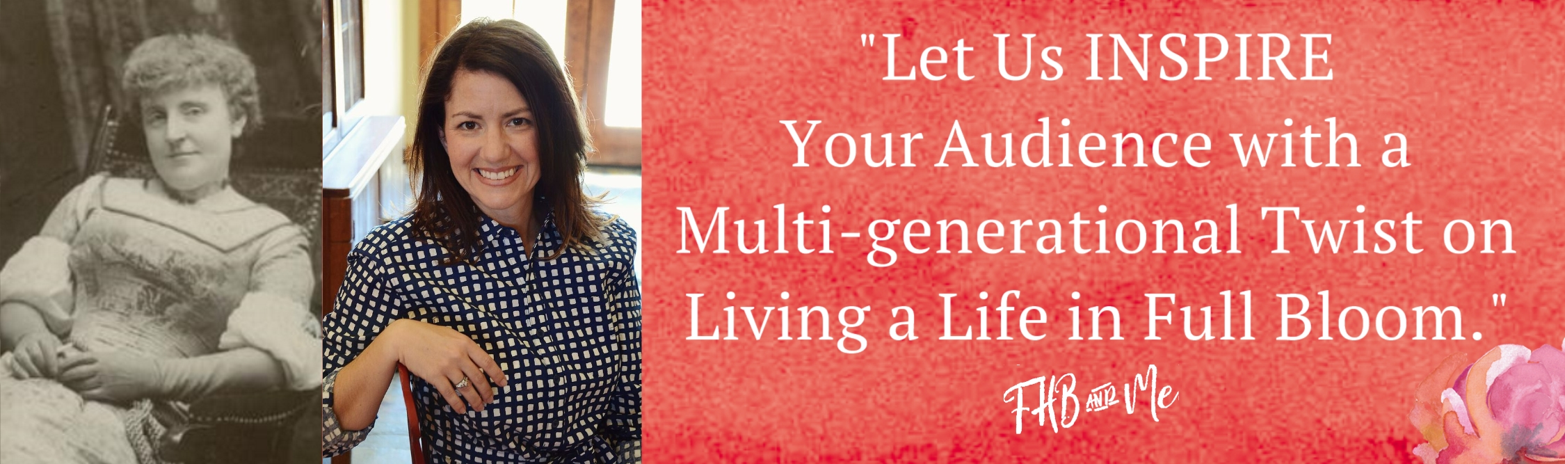 Let us INSPIRE Your Audience with a Multi-generational twist on living a life in full bloom.
