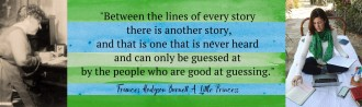 """Between the lines of every story there is another story, and that is one that is never heard and can only be guessed at by the people who are good at guessing."""